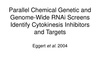 Parallel Chemical Genetic and Genome-Wide RNAi Screens Identify Cytokinesis Inhibitors and Targets