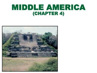 MIDDLE AMERICA  (CHAPTER 4)