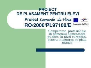 PROIECT DE PLASAMENT PENTRU ELEVI Proiect  Leonardo da Vinci RO/2006/PL97108/E