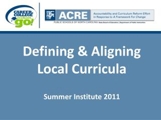 Defining & Aligning Local Curricula Summer Institute 2011