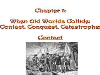 Chapter 1: When Old Worlds Collide: Contact, Conquest, Catastrophe: Contact