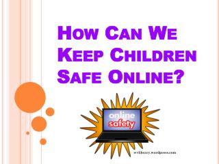 How Can We Keep Children Safe Online?