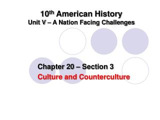 10 th  American History Unit V – A Nation Facing Challenges