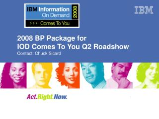 2008 BP Package for  IOD Comes To You Q2 Roadshow Contact: Chuck Sicard