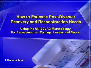 How to Estimate Post-Disaster Recovery and Reconstruction Needs