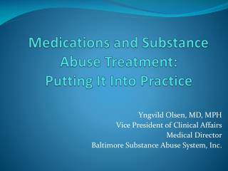 Medications and Substance Abuse Treatment:  Putting It Into Practice
