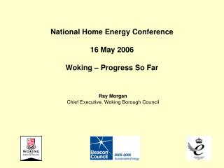 National Home Energy Conference 16 May 2006 Woking – Progress So Far