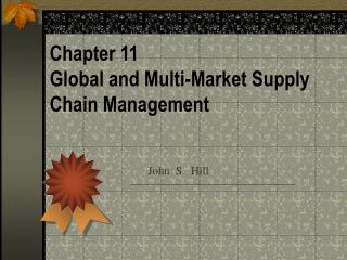 Chapter 11 Global and Multi-Market Supply Chain Management