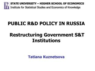 PUBLIC R&D POLICY IN RUSSIA R estructuring Government S&T Institutions Tatiana Kuznetsova