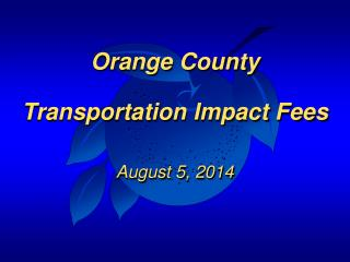 Orange County Transportation Impact Fees August 5, 2014