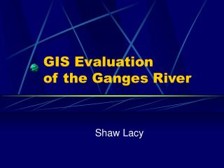 GIS Evaluation  of the Ganges River