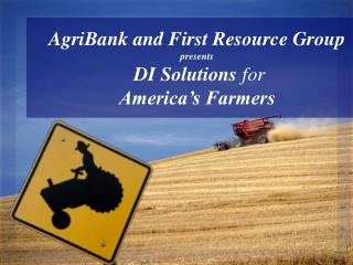 AgriBank and First Resource Group presents  DI Solutions  for America's Farmers