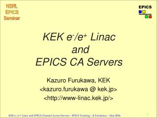 KEK e - /e +  Linac  and  EPICS CA Servers