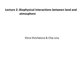 Lecture 2: Biophysical interactions between land and 	        atmosphere