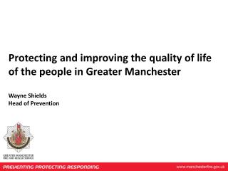 Protecting and improving the quality of life of the people in Greater Manchester Wayne Shields