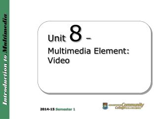 Unit  8  –  Multimedia Element: Video