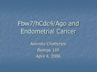Fbw7/hCdc4/Ago and Endometrial Cancer