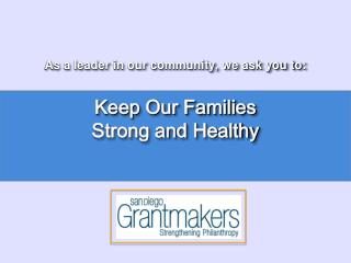 As a leader in our community, we ask you to: Keep Our Families  Strong and Healthy