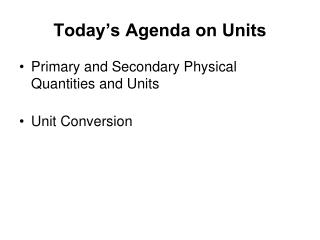 Today's Agenda on Units