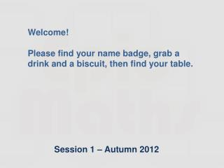 Session 1 – Autumn 2012