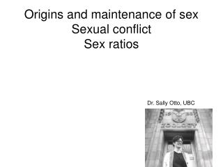 Origins and maintenance of sex Sexual conflict Sex ratios