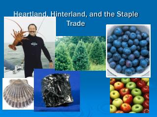 Heartland, Hinterland, and the Staple Trade