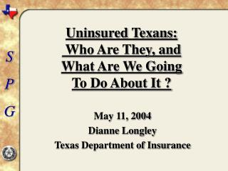 Uninsured Texans:  Who Are They, and  What Are We Going  To Do About It ?