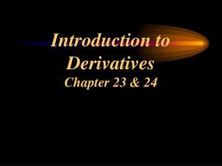 Introduction to Derivatives Chapter 23 & 24