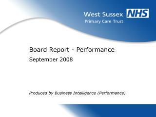 Board Report - Performance September 2008 Produced by Business Intelligence (Performance)