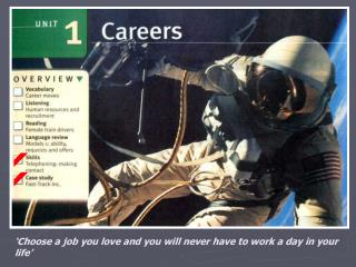 'Choose a job you love and you will never have to work a day in your life'