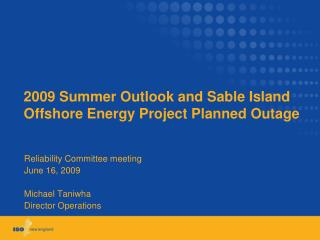 2009 Summer Outlook and Sable Island Offshore Energy Project Planned Outage