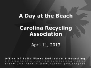 A Day at the Beach Carolina Recycling Association April 11, 2013