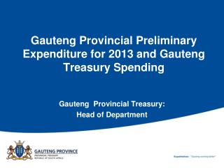 Gauteng Provincial Preliminary Expenditure for 2013 and Gauteng Treasury Spending