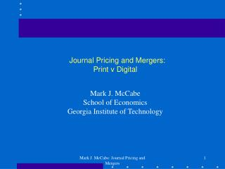 Journal Pricing and Mergers: Print v Digital Mark J. McCabe School of Economics