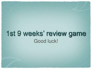 1st 9 weeks' review game