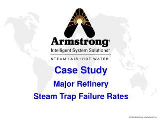 Case Study Major Refinery Steam Trap Failure Rates