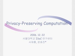 Privacy-Preserving Computation