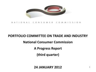 PORTFOLIO COMMITTEE ON TRADE AND INDUSTRY  National Consumer Commission  A Progress Report