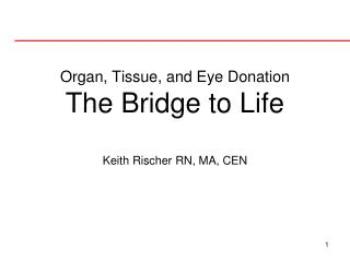 Organ, Tissue, and Eye Donation The Bridge to Life