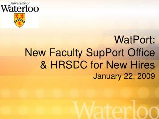 WatPort:  New Faculty SupPort Office  & HRSDC for New Hires January 22, 2009