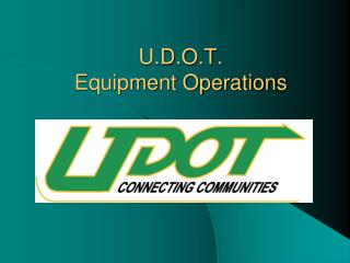 U.D.O.T.  Equipment Operations