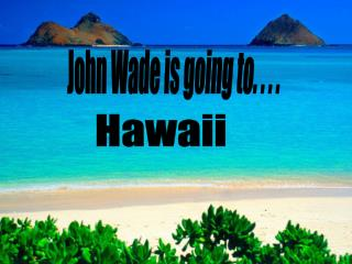 John Wade is going to. . . .