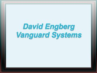 Services Provided by Dave Engberg Vanguard Systems