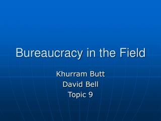 Bureaucracy in the Field