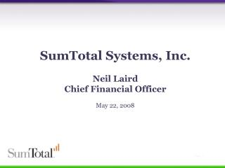 SumTotal Systems, Inc. Neil Laird Chief Financial Officer May 22, 2008
