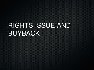 RIGHTS ISSUE AND BUYBACK