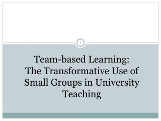 Team-based Learning:  The Transformative Use of Small Groups in  University  Teaching