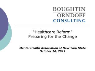 """Healthcare Reform"" Preparing for the Change Mental Health Association of New York State"