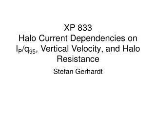 XP 833  Halo Current Dependencies on I P /q 95 , Vertical Velocity  and Halo Resistance