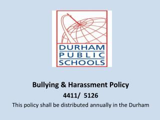 Bullying & Harassment Policy /  5126 This policy shall be distributed annually in the Durham